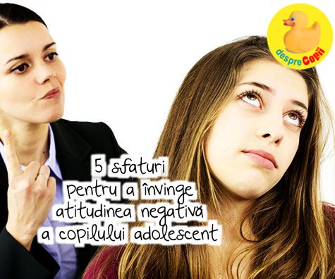 5 sfaturi pentru a invinge atitudinea negativa a copilului adolescent
