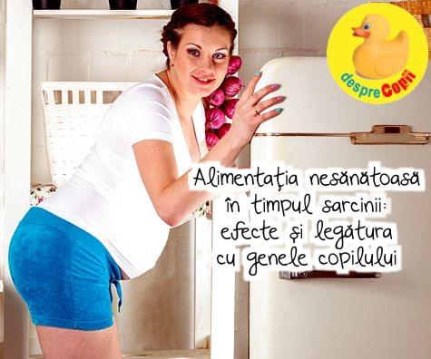 Alimentatia nesanatoasa in timpul sarcinii: efecte si legatura cu genele copilului