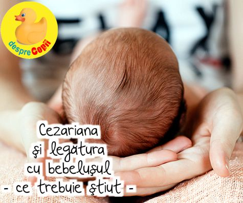 Cezariana si legatura cu bebelusul - ce trebuie stiut