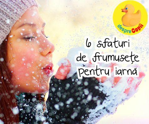 6 sfaturi de frumusete pentru iarna