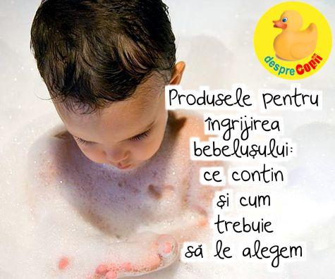 Produsele pentru ingrijirea bebelusului: ce contin si cum trebuie sa le alegem