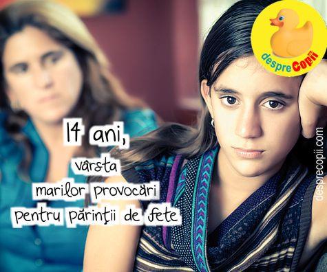 14 ani, varsta marilor provocari… pentru parintii de fete
