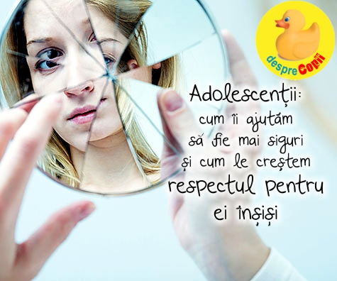 Adolescentii: cum ii ajutam sa fie mai siguri si cum le crestem respectul pentru ei insisi
