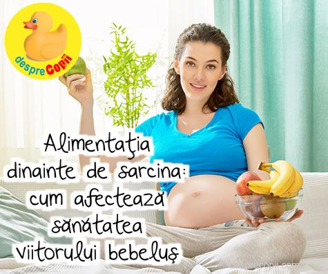 Alimentatia dinainte de sarcina: cum afecteaza sanatatea viitorului bebelus