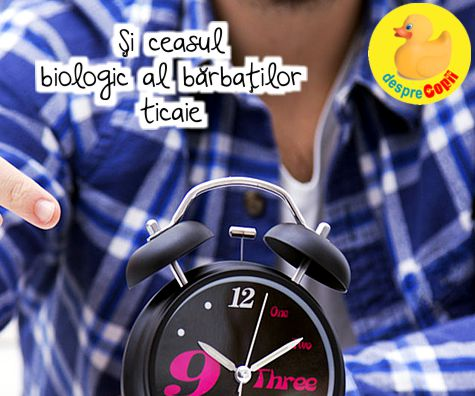 Si ceasul biologic al barbatilor ticaie