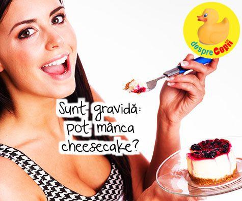 Pot manca cheesecake in timpul sarcinii?