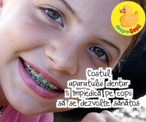 Costul aparatului dentar ii impiedica pe copii sa se dezvolte sanatos