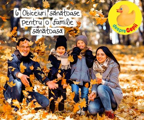 6 Obiceiuri sanatoase pentru o familie sanatoasa