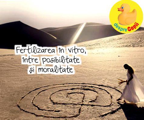 Fertilizarea in vitro, intre posibilitate si moralitate