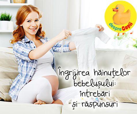 Sfaturi pentru ingrijirea hainutelor bebelusului - intrebari si raspunsuri