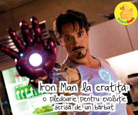 Iron Man la cratita: o pledoarie pentru evolutie scrisa de un barbat