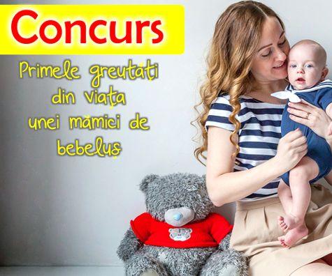 Primele greutati din viata unei mamici de bebelus - CONCURS