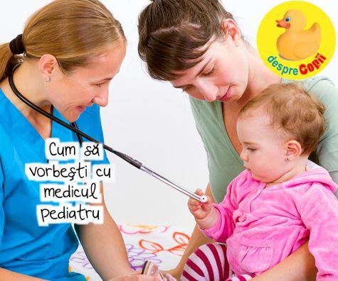 Cum sa vorbesti cu medicul pediatru pentru o comunicare cat mai eficienta a problemei
