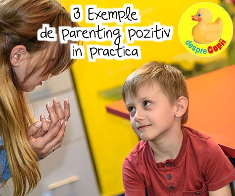 3 Exemple de parenting pozitiv in practica