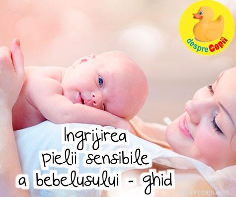 Ingrijirea pielii sensibile a bebelusului: ghid