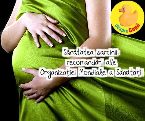 Sanatatea sarcinii: noile recomandari ale Organizatiei Mondiale a Sanatatii