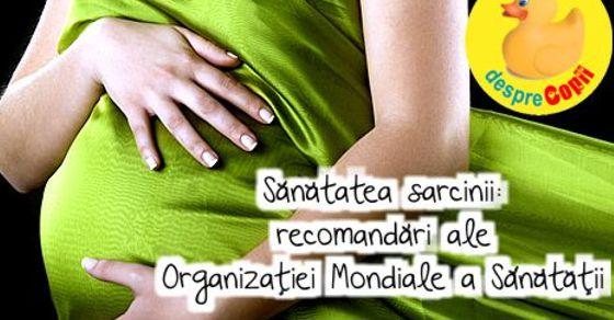Sanatatea sarcinii: noile recomandari ale Organizatiei Mondiale a Sanatatii width=