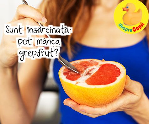 Pot manca grepfrut daca sunt insarcinata?