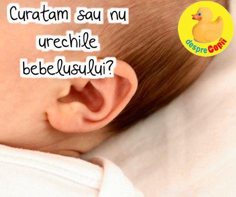 Curatam sau nu urechile bebelusului?